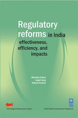 Regulatory Reforms In India : Effectiveness, Efficiency And Impacts