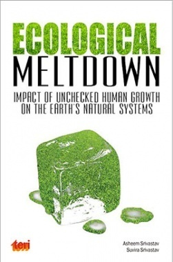 Ecological Meltdown : Impact of Unchecked Human Growth On The Earth's Natural Systems