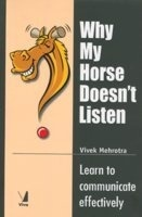 Why My Horse Doesn't Listen - Learn to Communicate Effectively