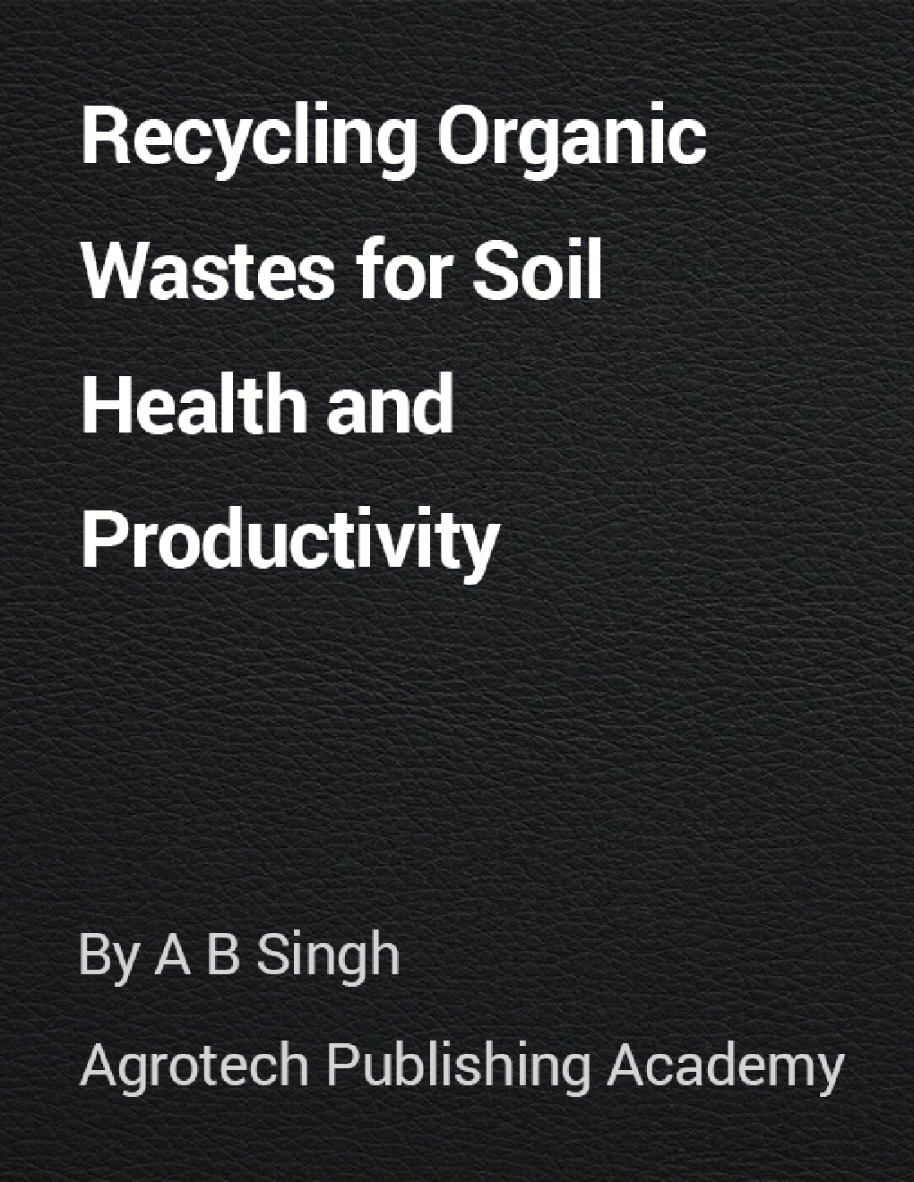 Recycling Organic Wastes for Soil Health and Productivity - Page 1