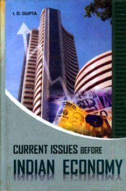 Current Issues Before Indian Economy By Indra Dev Gupta