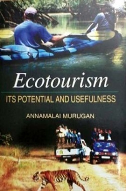 Ecotourism: Its Potential and Usefulness By A Murugan