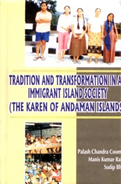 Tradition and Transformation in An Immigrant Island Society (The Karen of Andaman Islands)