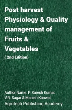 Post harvest physiology and quality management of fruits and vegetables