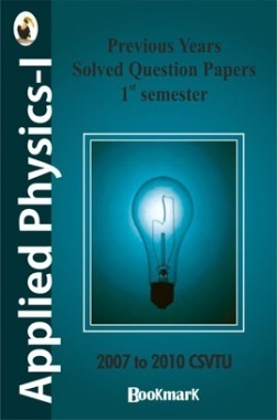 Bookmark - Applied Physics - I Previous Years Solved  Question Papers 1st Semester 2007 to 2010 CSVTU