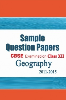 CBSE SAMPLE QUESTION PAPERS FOR CLASS 12 GEOGRAPHY 2011-2015