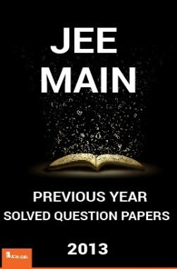 JEE MAIN Previous Year Solved Question Papers 2013