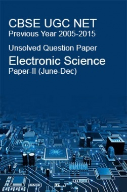 CBSE UGC NET Previous Year 2005-2015 Unsolved Question Paper Electronic Science Paper-II (June-Dec)