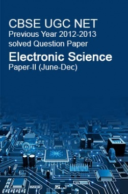 CBSE UGC NET Previous Year 2012-2013 Solved Question Paper Electronic Science Paper-II