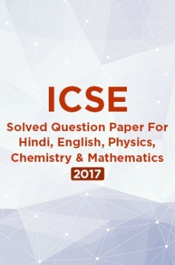 ICSE Solved Question Paper For Class 10 Hindi, English, Physics, Chemistry And Mathematics 2017