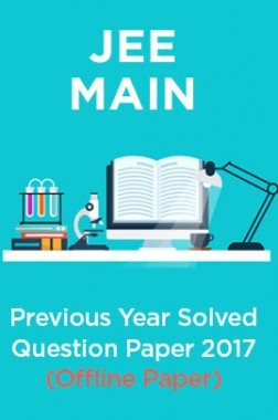 JEE MAIN Previous Year Solved Question Paper 2017 (Offline Paper)