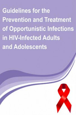 Guidelines for Prevention and Treatment of Opportunistic Infections in HIV-Infected Adults and Adolescents