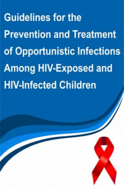Guidelines for the Prevention and Treatment of Opportunistic Infections Among HIV-Exposed and HIV-Infected Children