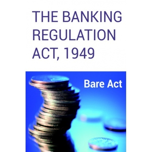 bank and banking regulation act Major changes brought in by banking law (amendments) act, 2012 the banking regulation act, 1949 (br act) is the principal legislation for regulating banking.