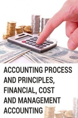 Accounting Process and Principles, Financial, Cost and Management Accounting