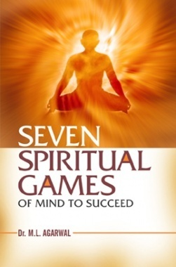 Seven Spiritual Games Of Mind To Succeed By M L Agrawal