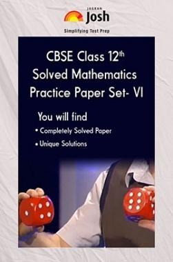 CBSE Class 12th Solved Mathematics Practice Paper (Set-VI)