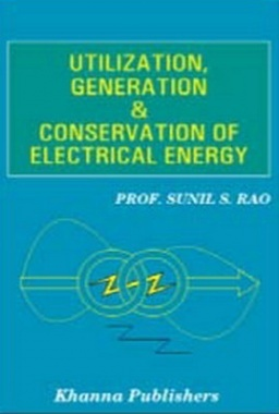 Utilization Generation & Conservation of Electrical Energy eBook By Sunil S. Rao