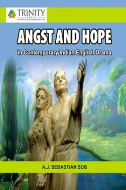 Angst and Hope in Contemporary Indian English Drama By A.J.Sebastian SDB