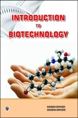 Introduction to Biotechnology By Naveen Dwivedi, Shubha Dwivedi