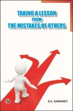 Taking A Lesson From The Mistakes Of Others By S. C. Sawhney