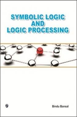 Symbolic Logic And Logic Processing By Bindu Bansal