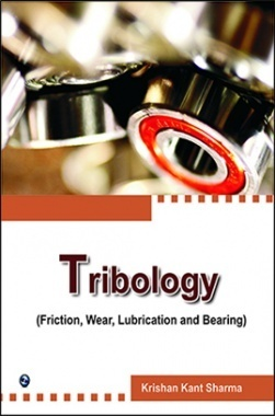 Tribology (Friction, Wear, Lubrication And Bearing) By Krishan Kant Sharma