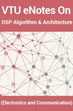 VTU eNotes On DSP Algorithm & Architecture (Electronics and Communication)