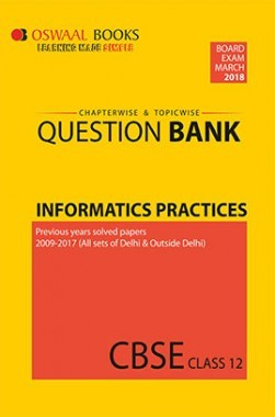 Oswaal CBSE Chapterwise and Topicwise Question Bank For Class 12 Informatics Practices (For March 2018 Exam)