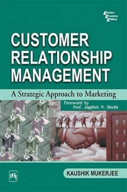 Customer Relationship Management : A Strategic Approach To Marketing