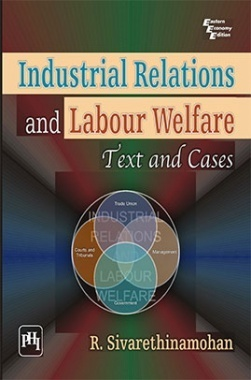 Industrial Relations And Labour Welfare : Text And Cases