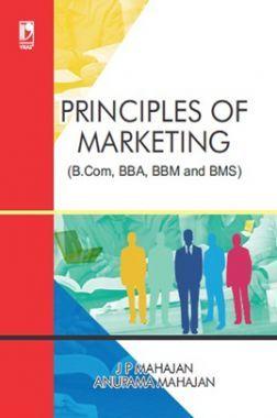 Principles Of Marketing (For B.Com, BBA, BBM And BMS)