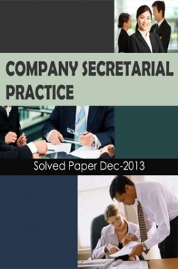 ICSI Company Secretarial Practice Solved Question Paper Dec 2013