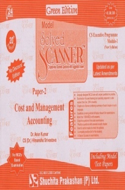 Solved Scanner CSEP Module 1 Paper 2 Cost And Management Accounting New Syllabus Title Green by Dr.Arun Kumar,CS Dr.Himanshu Srivastava July 2014