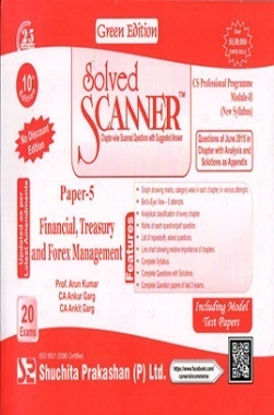 Solved Scanner CS Professional Programme Module-II New Syllabus Paper-5 Financial, Treasury and Forex Management Green Edition (Jul-2015)