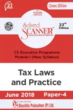 Shuchita Prakashan Solved Scanner CS Executive Programme Module-I Tax Laws and Practice Paper-4 (New Syllabus) For June 2018 Exam