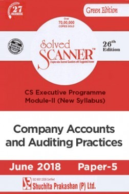 Shuchita Prakashan Solved Scanner CS Executive Programme Module-II Company Accounts And Auditing Practices Paper-5 (New Syllabus) For June 2018 Exam