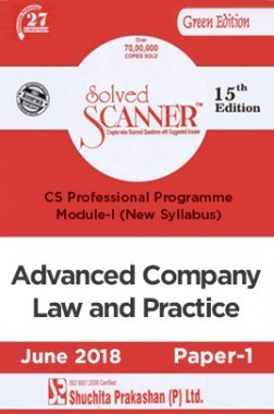 Shuchita Prakashan Solved Scanner CS Professional Programme Module-I Advanced Company Law And Practice Paper-1 (New Syllabus) For June 2018 Exam