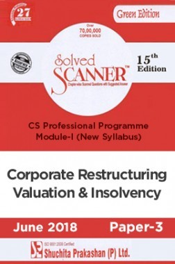 Shuchita Prakashan Solved Scanner CS Professional Programme Module-I Corporate Restructuring, Valuation And Insolvency Paper-3 (New Syllabus) For June 2018 Exam