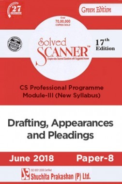 Shuchita Prakashan Solved Scanner CS Professional Programme Module-III Drafting, Appearances And Pleadings Paper-8 (New Syllabus) For June 2018 Exam