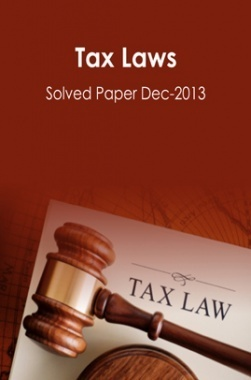 ICSI Tax Laws Solved Question Paper Dec 2013