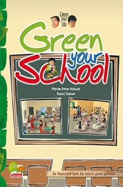 Green your life : Green your school (An illustrated book for future green geniuses)
