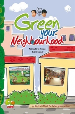 Green your life : Green your neighbourhood (An illustrated book for future green geniuses)