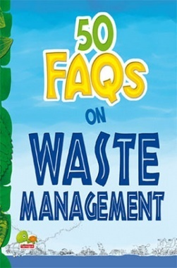 50 FAQs on Waste Management : know all about waste management and do your bit to limit the waste on earth