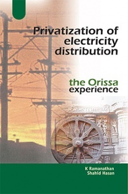 Privatization Of Electricity Distribution : The Orissa Experience