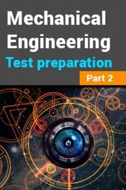 Mechanical Engineering Test Preparation : Part 2