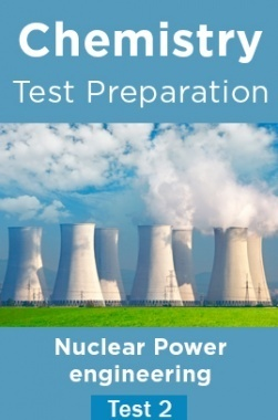 Chemistry Test Preparations On Nuclear Power Engineering Part 2