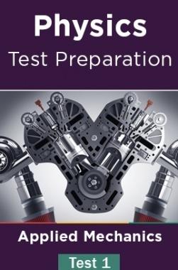 Physics Test Preparations On Applied Mechanics Part 1