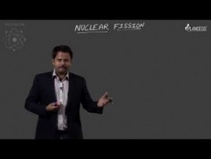 Nuclear Physics And Radioactivity - Nuclear Fission Part-I Video By Plancess