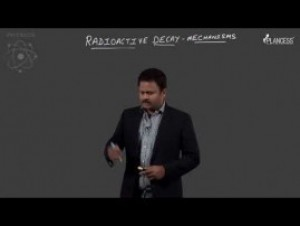 Nuclear Physics And Radioactivity - Radioactive Decay - Mechanism-II Video By Plancess